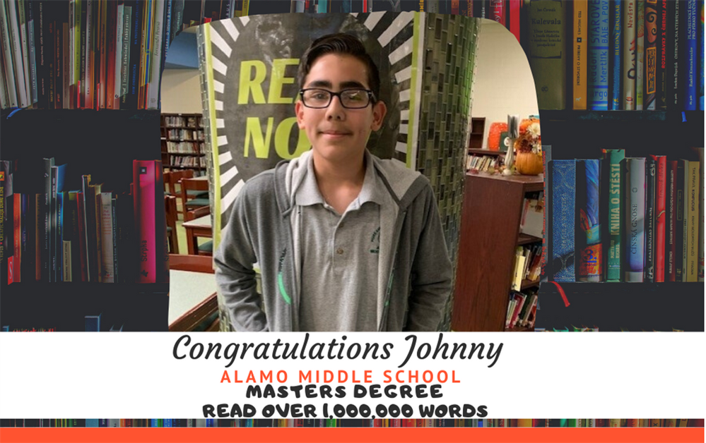 Congratulations Johnny on your Masters Degree at Alamo Middle School! Johnny has read over 1,000,00